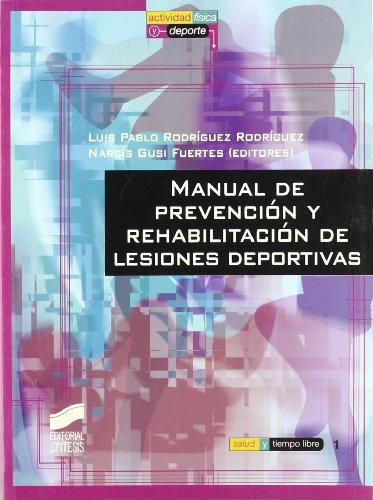 Manual de prevención y rehabilitación de lesiones deportivas (Actividad física y deporte. Salud y tiempo libre) por Luis Pablo Rodríguez Rodríguez