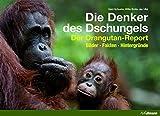 Die Denker des Dschungels: Der Orangutan-Report. Bilder. Fakten. Hintergründe