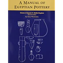A Manual of Egyptian Pottery: Naqada III - Middle Kingdom v. 2 (Aera Field Manual) by Anna Wodzinska (2011-01-31)