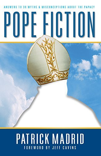 Pope Fiction: Answers to 30 Myths & Misconceptions About the Papacy by Patrick Madrid (2016-04-06)