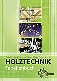 Tabellenbuch Holztechnik: Tabellen - Formeln - Regeln - Bestimmungen - Eva Hornhardt, Ingo Nennewitz, Wolfgang Nutsch, Peter Peschel, Sven Schulzig, Gerhard Seifert, Tim Strechel