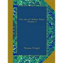 The life of Walter Pater Volume 1