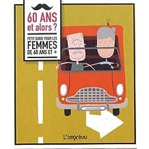 60 ans et alors ? : Petit guide pour les femmes de 60 ans et +