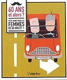 Telecharger Livres 60 ans et alors Petit guide pour les femmes de 60 ans et (PDF,EPUB,MOBI) gratuits en Francaise