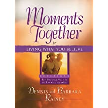 Moments Together for Living What You Believe: Devotions for Drawing Near to God & One Another by Dennis Rainey (2004-04-30)