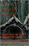 The Olde Sweete Shoppe: A dark faery tale for children aged six to ten (English Edition)