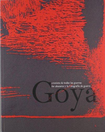 Goya: cronista de todas las guerras: los desastres y la fotografia deguerra (cat. exposicion) (esp-ing)