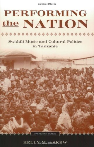Performing the Nation: Swahili Music and Cultural Politics in Tanzania (Chicago Studies in Ethnomusicology)
