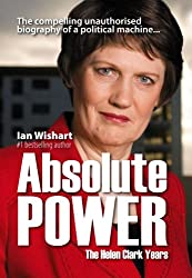 Absolute Power: The Helen Clark Years