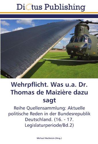 Wehrpflicht. Was u.a. Dr. Thomas de Maizière dazu sagt: Reihe Quellensammlung: Aktuelle politische Reden in der Bundesrepublik Deutschland. (16. - 17. Legislaturperiode/Bd.2)