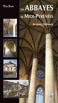 Les abbayes de Midi-Pyrénées par Jacques Dubourg