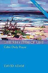 The Rhythm of Life - Celtic Daily Prayer, New Edition
