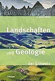 Landschaften und Geologie der Schweiz - O. Adrian Pfiffner