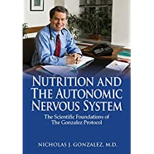 Nutrition and the Autonomic Nervous System: The Scientific Foundations of the Gonzalez Protocol (English Edition)