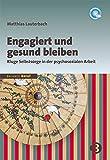 Engagiert und gesund bleiben: Kluge Selbstsorge in der psychosozialen Arbeit (BALANCE Beruf)