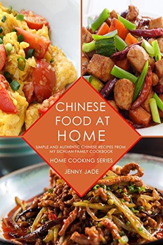 Chinese Food At Home: Simple and Authentic Chinese Recipes from My Sichuan Family Cookbook (Home Cooking Series, Real Sichuan Chinese Cookbook, Chinese Cooking, Szechuan Cuisine) (English Edition)