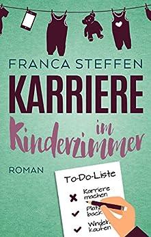 Karriere im Kinderzimmer (German Edition) by [Steffen, Franca]