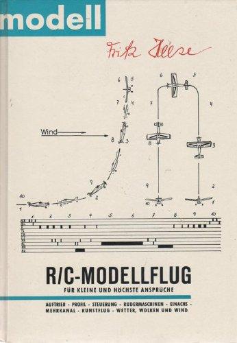 R/C-Modellflug für kleine und höchste Ansprüche. Auftrieb - Profil - Steuerung - Rudermaschinen - Einachs - Mehrkanal - Kunstflug - Wetter, Wolken und Wind.