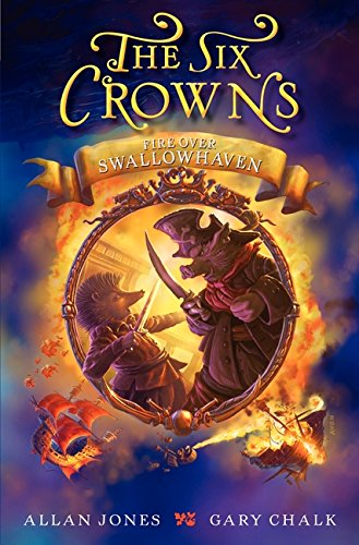 The Six Crowns: Fire Over Swallowhaven
