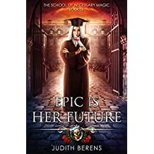 Epic Is Her Future: An Urban Fantasy Action Adventure (The School Of Necessary Magic Book 8) (English Edition)