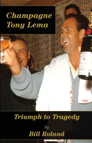 Champagne Tony Lema: Triumph to Tragedy por Bill Roland