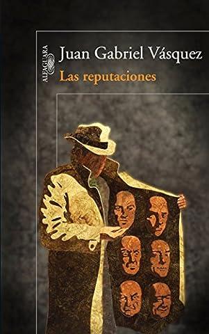 Juan Gabriel Vasquez - Las reputaciones / The