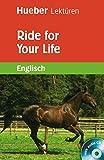 Ride for Your Life: Lektüre mit Audio-CD (Hueber Lektüren)