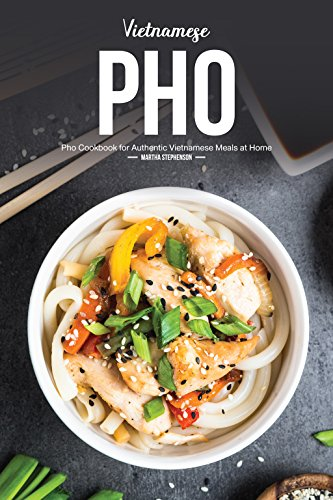 Vietnamese Pho: Pho Cookbook for Authentic Vietnamese Meals at Home (English Edition) Soup Bowl Asiatische