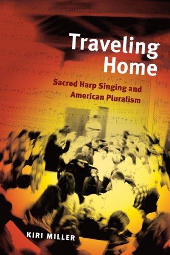 traveling-home-sacred-harp-singing-and-american-pluralism-music-in-american-life-by-kiri-miller-10-j