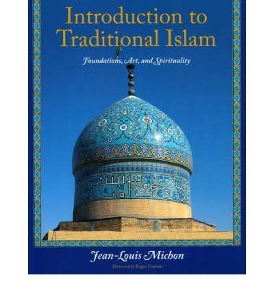 Introduction to Traditional Islam: Foundations, Art and Spirituality (Perennial Philosophy) (Paperback) - Common