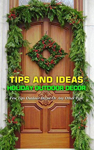 Tips And Ideas Holiday Outdoor Decor: Few Tips Outdoor Decor Or Any Other  Type (