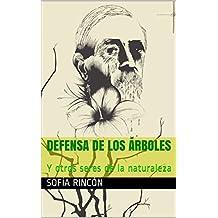 Defensa de los árboles : Y otros seres de la naturaleza (Spanish Edition)