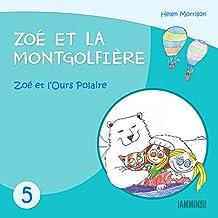 Livres pour enfants: Zoé et la Montgolfière - Zoé et l'Ours Polaire (Livres pour enfants, enfant, enfant 8 ans, enfant secret, livre pour bébé, bébé, enfant 3 ans, enfant 0 à 3 ans, livres enfants)