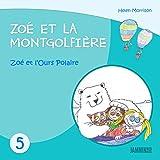 Livres pour enfants: Zoé et l'Ours Polaire: Zoé et la Montgolfière (Livres pour enfants, enfant, enfant 8 ans, enfant secret, livre pour bébé, bébé, enfant 3 ans, enfant 0 à 3 ans, livres enfants)