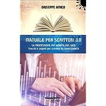 MANUALE PER SCRITTORI 3.0 - La professione più ambita del Web: Trucchi e Segreti per scrivere da professionisti