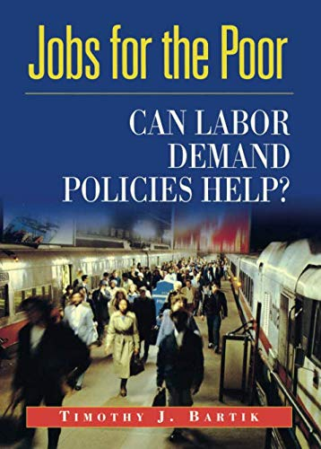 Jobs for the Poor: Can Labor Demand Policies Help? por Timothy J. Bartik