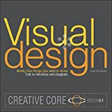 Visual Design: Ninety-five things you need to know. Told in Helvetica and Dingbats. (Creative Core Book 1)