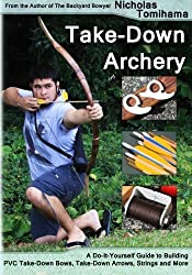 Take-Down Archery: A Do-It-Yourself Guide to Building PVC Take-Down Bows, Take-Down Arrows, Strings and More by Nicholas Tomihama (2012-09-22)