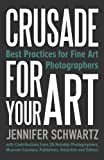Crusade for Your Art: Best Practices for Fine Art Photographers Paperback March 1, 2014