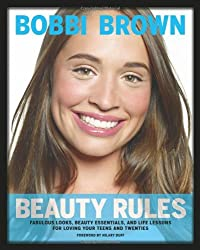 (BEAUTY RULES: FABULOUS LOOKS, BEAUTY ESSENTIALS, AND LIFE LESSONS FOR LOVING YOUR TEENS AND TWENTIES) BY Brown, Bobbi(Author)Hardcover on (08 , 2010)