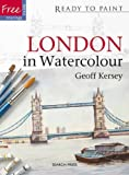 London in Watercolour (Ready to Paint) by Geoff Kersey (2009-11-14)