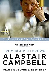 Alastair Campbell Diaries: Volume 6: From Blair to Brown, 2005 - 2007 (Campbell Diaries Vol 6)