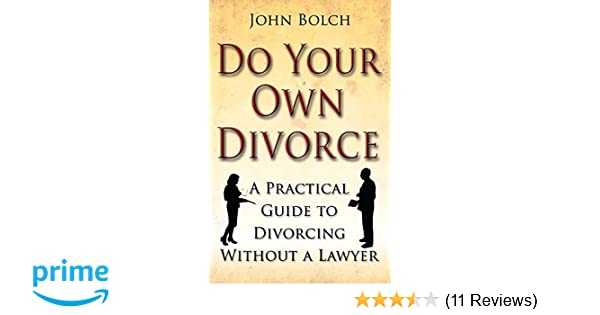 Do your own divorce a practical guide to divorcing without a lawyer do your own divorce a practical guide to divorcing without a lawyer amazon john bolch 9781845283551 books solutioingenieria Images
