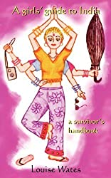 A Girls' Guide to India - A Survivor's Handbook by Louise Wates (2008-07-14)