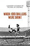 When Footballers Were Skint: A Journey in Search of the Soul of Football