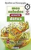 Mes salades minute détox: En moins de 10 minutes chrono, 100 recettes de salades express et minceur