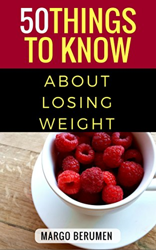 50 Things To Know About Losing Weight: Keeping it healthy, smart and in the budget. (English Edition)