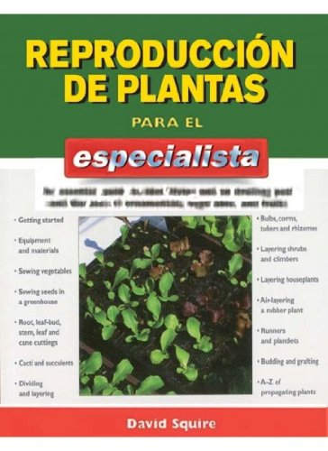 REPRODUCCIÓN DE PLANTAS PARA EL ESPECIALISTA (GUÍAS DEL NATURALISTA-JARDINERÍA-PAISAJISMO) por D. SQUIRE