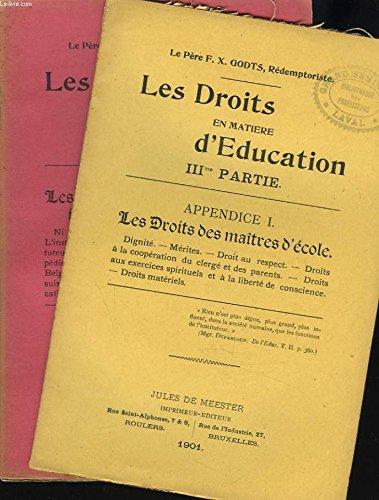 LES DROITS EN MATIERE D'EDUCATION. IIIe PARTIE. APPENDICE S I : LES DROITS DES MAITRES D'ECOLE. ET APPENDICE II : LES ABSURDES PRETENTIONS DES INSTITUTEURS SOCIALISTES. par REDEMPTORISTE LE PERE F.X. GODTS