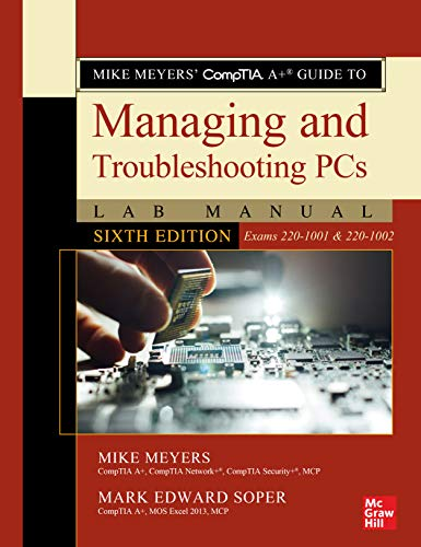Mike Meyers' CompTIA A+ Guide to Managing and Troubleshooting PCs Lab Manual, Sixth Edition (Exams 220-1001 & 220-1002) (English Edition) -